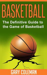 Basketball - The Definitive Guide to the Game of Basketball