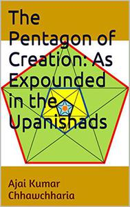 The Pentagon of Creation: As Expounded in the Upanishads