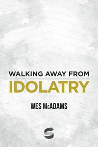 Walking Away From Idolatry