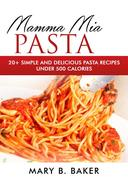 Mamma Mia Pasta - 20+ Simple And Delicious Pasta Recipes Under 500 Calories