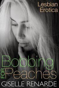 Bobbing for Peaches: Lesbian Erotica