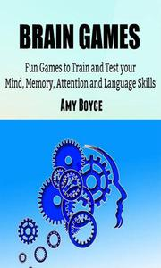 Brain Games: Fun Games to Train and Test your Mind, Memory, Attention and Language Skills