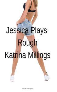 Jessica Plays Rough