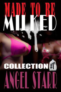 Made to Be Milked, Collection One (Human Dairy Cow Reluctant Lactation Erotica)