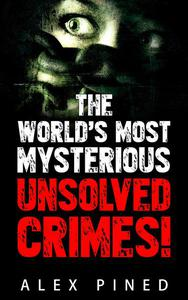 The World's Most Mysterious Unsolved Crimes!