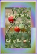 """Beginners"" How to Grow Garden Tomatoes"