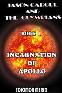 Jason Caroll and the Olympians Book 1: Incarnation of Apollo