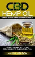 CBD Hemp Oil: Cannabis medicine for a healthier and happier life! Understanding CBD oil and debunking myths about Hemp Oil