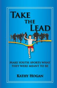 Take the Lead: Make Youth Sports What They Were Meant to Be