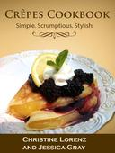 Crêpes Cookbook: Simple. Scrumptious. Stylish.