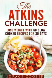 The Atkins Challenge: Lose Weight with 60 Slow Cooker Recipes for 30 Days