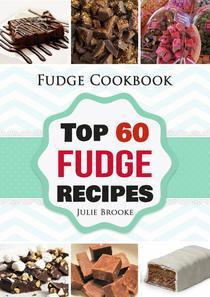 Fudge Cookbook: Top 60 Fudge Recipes