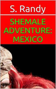 Shemale Adventure: Mexico