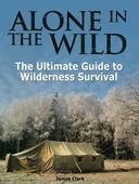 Alone in the Wild: The Ultimate Guide to Wilderness Survival