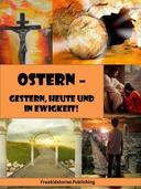 Ostern – Gestern, heute und in Ewigkeit!