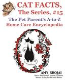 Cat Facts, The Series #15: The Pet Parent's A-to-Z Home Care Encyclopedia