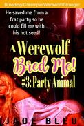 A Werewolf Bred Me! #3: Party Animal
