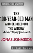 The 100-Year-Old Man Who Climbed Out the Window and Disappeared: A Novel by Jonas Jonasson | Conversation Starters