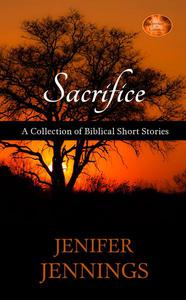 Sacrifice: A Collection of Biblical Short Stories