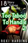 Too Taboo To Handle 2 - 18 Story Taboo Bundle (Brother Sister Stepbrother Stepsister Taboo Pseudo Incest Family Virgin Creampie Pregnant Forced Pregnancy Breeding)