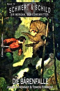 Schwert und Schild – Sir Morgan, der Löwenritter Band 12: Die Bärenfalle