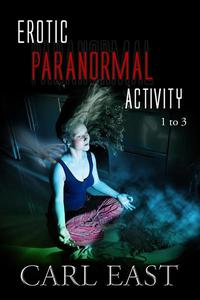 Erotic Paranormal Activity 1 to 3