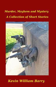 Murder, Mayhem and Mystery. A Collection of Short Stories
