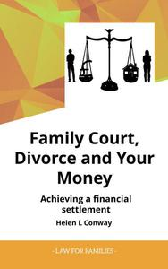 Family Court, Divorce and Your Money - Achieving a Financial Setllement