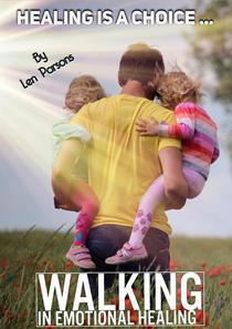 Healing Is A Choice: Walking in Emotional Healing