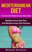 Mediterranean Diet - The Essential Mediterranean Diet Guide:Mediterranean Diet Plan And Mediterranean Diet Recipes