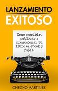 Lanzamiento Exitoso (Como escribir, publicar y promocionar tu libro en ebook y papel