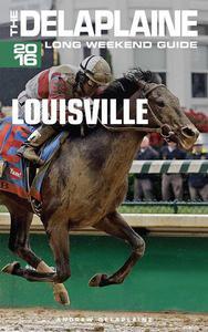 Louisville - The Delaplaine 2016 Long Weekend Guide