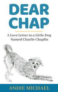 Dear Chap: A Love Letter to a Little Dog Named Charlie Chaplin