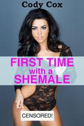First Time with a Shemale (First Shemale Experience Erotica)