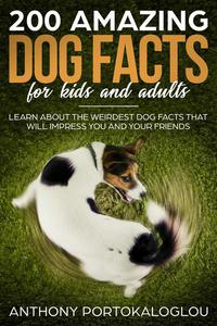 200 Amazing Dog  Facts For kids And Adults: Learn About the Weirdest Dog Facts That Will Impress You And Your Friends