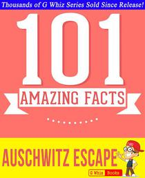 The Auschwitz Escape - 101 Amazing Facts You Didn't Know