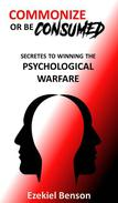 Commonize Or Be Consumed: Secrets To Winning The Psychological Warfare