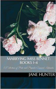 Marrying Miss Bennet: A Pride and Prejudice Sensual Intimate Collection