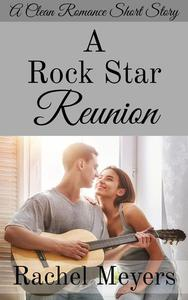 A Rock Star Reunion: A Clean Romance Short Story