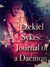 Ezekiel Sykes: Journal of a Daemon