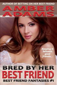Bred By Her Best Friend (Breeding Fantasies)