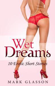 Wet Dreams 10 Erotic Short Stories