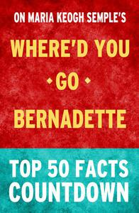 Where'd You Go, Bernadette: Top 50 Facts