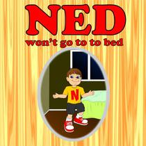 Ned Wont Go To Bed