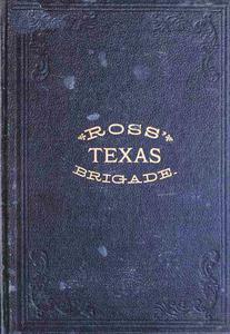 Ross' Texas Brigade: The Texas Rangers & Cavalry In The Civil War