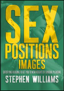 Sex Positions Images:  Satisfying Reasons To Get You To New Heights of Sensual Pleasure
