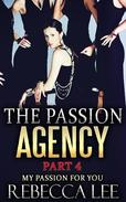 The Passion Agency, Part 4: My Passion for You