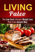 Living Paleo: The Low Carb Lifestyle Weight Loss Plan from Ancient Man