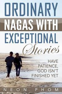Ordinary Nagas With Exceptional Stories: Have Patience, God Isn't Finished Yet