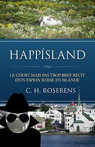 Happísland: Le Court mais Pas Trop Bref Récit d'un Espion Suisse en Islande